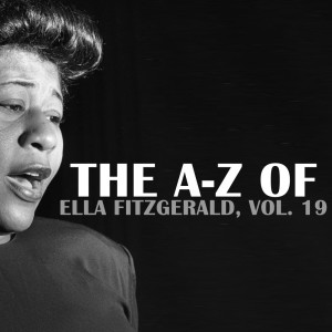 Ella Fitzgerald的專輯The A-Z of Ella Fitzgerald, Vol. 19