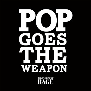 Album Pop Goes The Weapon from Prophets Of Rage