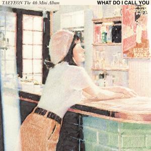 อัลบัม What Do I Call You - The 4th Mini Album ศิลปิน TAEYEON