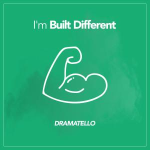 I'm Built Different dari Dramatello