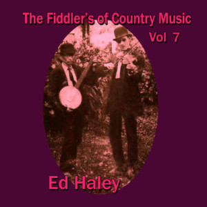 Album The Fiddler's of Country Music, Vol. 7 from Ed Haley