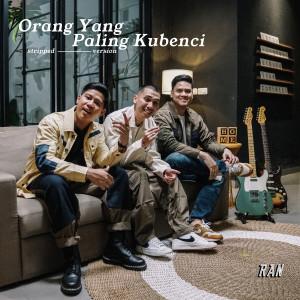 Album Orang Yang Paling Kubenci (Stripped Version) from RAN