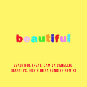 Bazzi的專輯Beautiful (feat. Camila Cabello) (Bazzi vs. EDX's Ibiza Sunrise Remix)