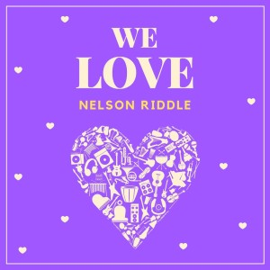 Album We Love Nelson Riddle from Nelson Riddle