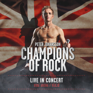 Peter Johansson的專輯Champions of Rock (Live in Concert Vida Arena / Växjö)