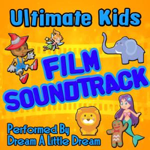 Dream A Little Dream的專輯Ultimate Kids Film Soundtrack