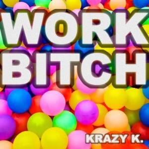 Album Work Bitch from Krazy K