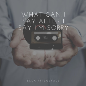 Ella Fitzgerald的專輯What Can I Say After I Say I'm Sorry