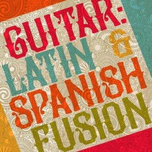 Album Guitar: Latin & Spanish Fusion from Latin Guitar Maestros