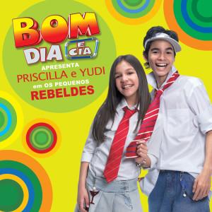 Bom Dia E Cia Apresenta Priscila E Yudi Em Os Pequenos Rebeldes 2006 Priscila & Yudi