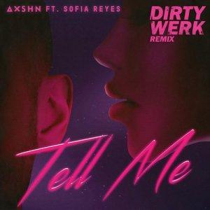 Album Tell Me (feat. Sofia Reyes) [Dirty Werk Remix] from AXSHN