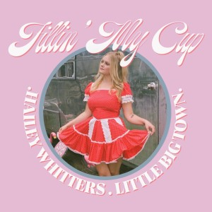 Listen to Fillin' My Cup (feat. Little Big Town) song with lyrics from Hailey Whitters