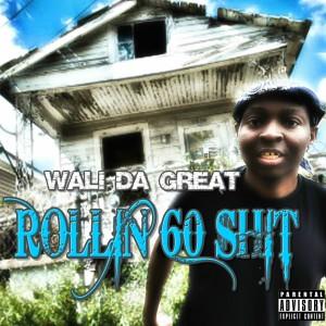 Wali Da Great的專輯Rollin 60 Shit