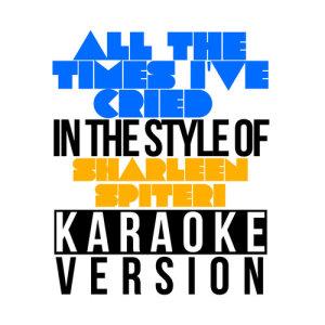 Karaoke - Ameritz的專輯All the Times I've Cried (In the Style of Sharleen Spiteri) [Karaoke Version] - Single