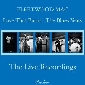 Album Love That Burns - The Blues Years (Volume 3 - The Live Recordings) from Fleetwood Mac