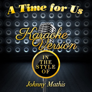 Karaoke - Ameritz的專輯A Time for Us (In the Style of Johnny Mathis) [Karaoke Version] - Single