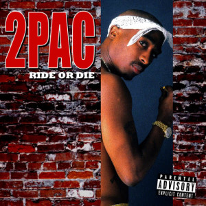Listen to Ride or Die (Explicit) song with lyrics from 2Pac
