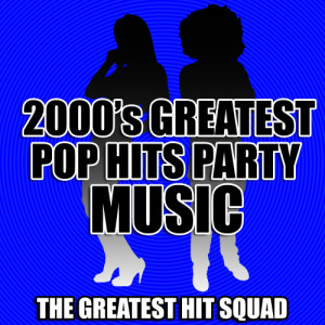 The Greatest Hit Squad的專輯2000's Greatest Pop Hits Party Music