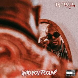 Album Who You Foolin? (Explicit) from DJ Paul