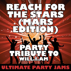 Ultimate Party Jams的專輯Reach for the Stars (Mars Edition) [Party Tribute to Will.I.Am]