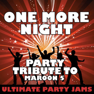 Ultimate Party Jams的專輯One More Night (Party Tribute to Maroon 5) – Single