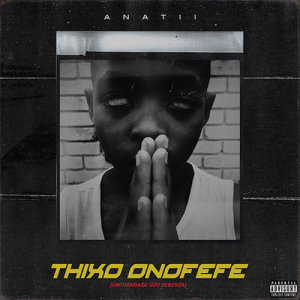 Listen to Thixo Onofefe Radio Edit song with lyrics from Anatii
