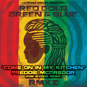 Album Come on In My Kitchen (Rob Jevons Remix) [Radio Edit] from Freddie McGregor