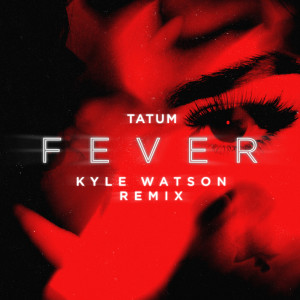 Album Fever (Kyle Watson Remix) from Tatum
