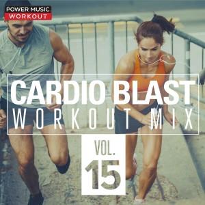 Power Music Workout的專輯Cardio Blast! Workout Mix Vol. 15 (Nonstop Workout Mix 140 BPM)