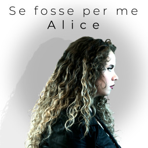Album Se fosse per me from Alice