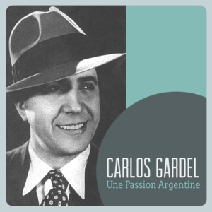 Carlos Gardel的專輯Une Passion Argentine