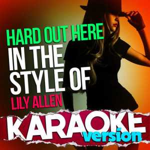 Ameritz Top Tracks的專輯Hard out Here (In the Style of Lily Allen) [Karaoke Version] - Single