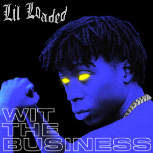 Lil Loaded的專輯Wit The Business