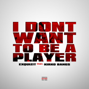 Album I Don't Want to Be a Player (feat. Kirko Bangz) (Explicit) from Exquizit