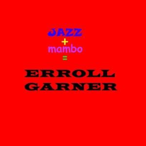 Listen to Mambo Garner song with lyrics from Erroll Garner
