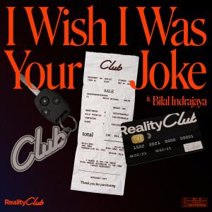 I Wish I Was Your Joke dari Reality Club