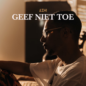 Album Geef Niet Toe from Ashi