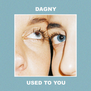 Dagny的專輯Used To You