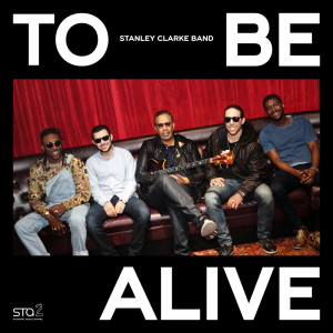 Album To Be Alive from Stanley Clarke