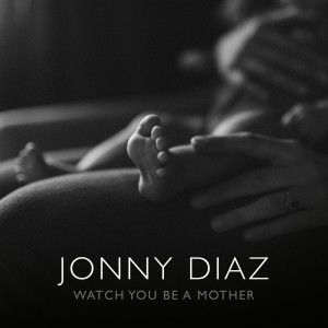 Album Watch You Be A Mother from Jonny Diaz