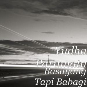 Basayang Tapi Babagi dari Yudha Paramata