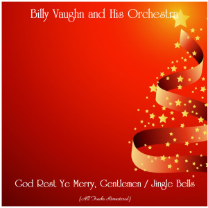Album God Rest Ye Merry, Gentlemen / Jingle Bells (All Tracks Remastered) from Billy Vaughn And His Orchestra