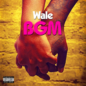 Listen to BGM song with lyrics from Wale