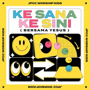 Ke Sana Ke Sini (Bersama Yesus) dari JPCC Worship Kids