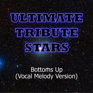 Ultimate Tribute Stars的專輯Nickelback - Bottoms Up (Vocal Melody Version)