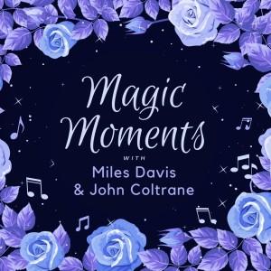 Magic Moments with Miles Davis & John Coltrane