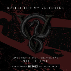 Live From Brixton: Chapter Two, Night Two, Performing The Poison In Its Entirety dari Bullet For My Valentine