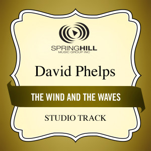 The Wind And The Waves 2005 David Phelps