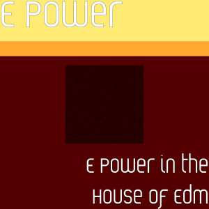 Album E Power in the House of Edm from E POWER