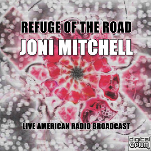 Album Refuge Of The Road (Live) from Joni Mitchell
